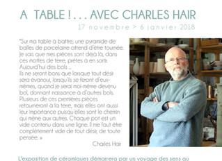 """Derniers jours: """"A Table! ... Avec Charles Hair"""" & """"5 Potiers>50 Bols"""" ju"""