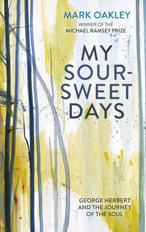A Review of My Sour-Sweet Days: George Herbert and the Journey of the Soul by Mark Oakley