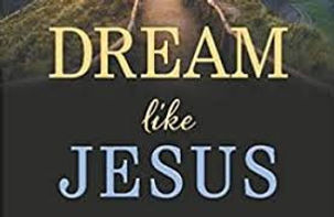 DREAM LIKE JESUS.jpg