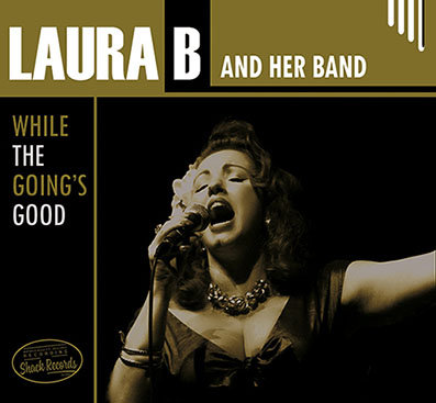 Laura B and Her Band - While The Going's Good