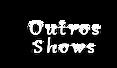 Outros Shows