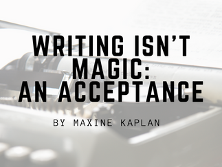 GUEST POST: Writing Isn't Magic by Maxine Kaplan