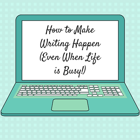GUEST POST: How to Make Writing Happen (Even When Life is