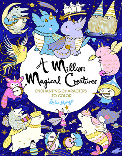 A Million Magical Creatures: Enchanting Characters to Colour