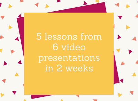 5 lessons from 6 video presentations in 2 weeks