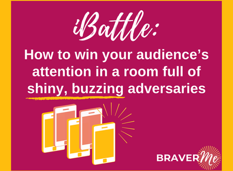 iBattle: how to win your audience's attention in a room full of shiny, buzzing adversaries