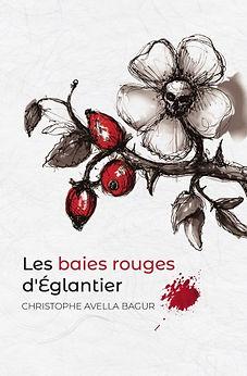 Les baies rouges d'églantier - novel - roman 238 pages ISBN-13 9798517037961 - christophe avella bagur - 2021