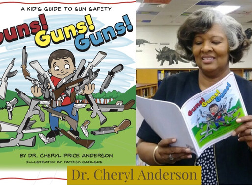 Interview with Dr. Cheryl Price Anderson New Author Guns! Guns! Guns! A Kid's Guide to Gun Safety.