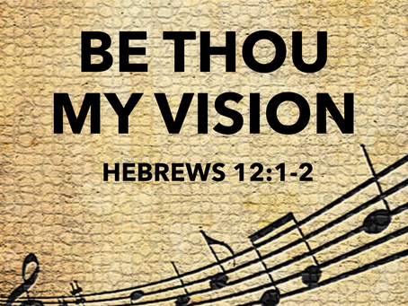 """The Story Behind """"Be Thou My Vision"""""""
