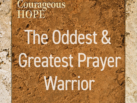 The Oddest & Greatest Prayer Warrior