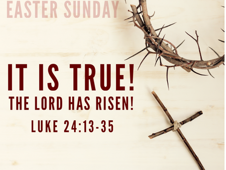 """""""It is True! The Lord has Risen!"""""""