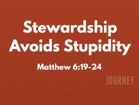 Stewardship Avoids Stupidity
