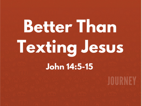 Better Than Texting Jesus