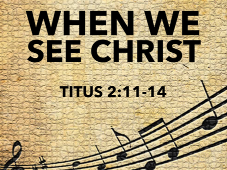 """""""When We See Christ"""""""
