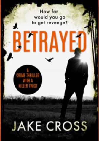 Betrayed, an explosive crime thriller by Jake Cross