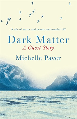 Dark Matter, a ghost story, by Michelle Paver. Review by Barbara Copperthwaite