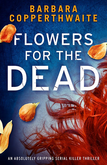 FLOWERS FOR THE DEAD, a gripping serial killer thriller by Barbara Copperthwaite