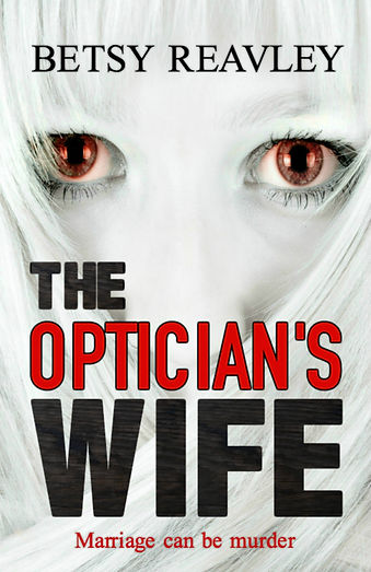 THE OPTICIAN'S WIFE, BY BETSY REAVLEY
