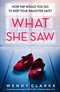 WHAT SHE SAW, psychological thriller by Wendy Clarke