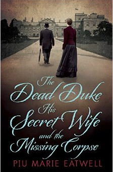 Review: THE DEAD DUKE, HIS SECRET WIFE, AND THE MISSING CORPSE, Piu Marie Eatwell
