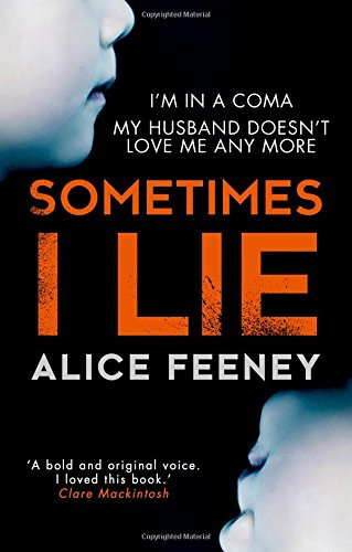 Sometimes I Lie, by Alice Feeney. Review by bestselling crime author Barbara Copperthwaite