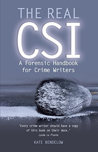 The Real CSI, a forensic handbook for crime writers, by Kate Bendelow. REVIEW BY BARBARA COPPERTHWAITE