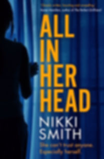 ALL IN HER HEAD, debut psychological thriller by Nikki Smith. Take a behind the scenes peek into its writing as the author chats with fellow writer Barbara Copperthwaite