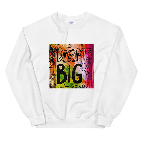 Dream Big Unisex Sweatshirt be inspired and comfy!