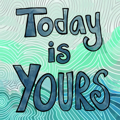 Today is Yours