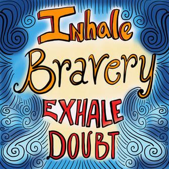 Inhale Bravery
