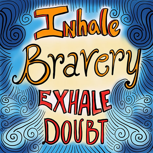 Inhale Bravery Exhale Doubt Art Print
