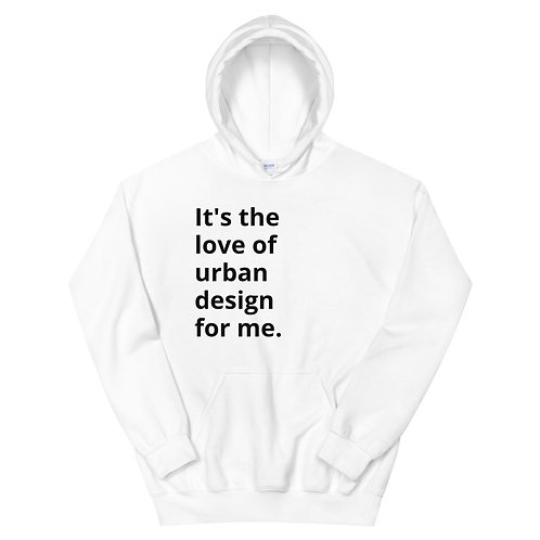 IT'S THE LOVE OF URBAN DESIGN FOR ME Unisex Hoodie