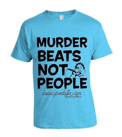 """""""Murder Beats Not People (Original)""""  T-Shirt"""
