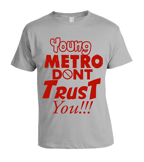 """Young Metro Don't Trust You"" T-Shirt"
