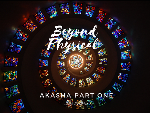 Akashic Records Part One- Beyond Physical