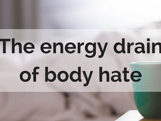 The energy drain of body hate