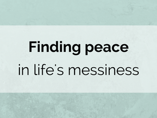 Finding peace in life's messiness