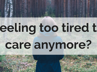 Feeling too tired to care anymore?