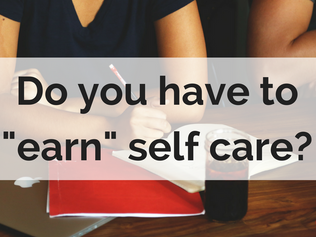 "Do you have to ""earn"" self care?"