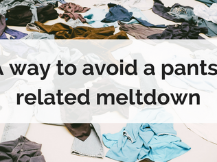 A way to avoid a pants-related meltdown