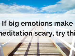If big emotions make meditation scary, try this
