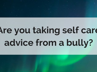 Are you taking self care advice from a bully?