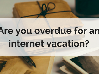 Are you overdue for an internet vacation?