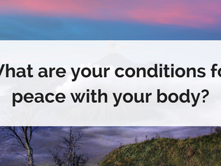 What are your conditions for peace with your body?