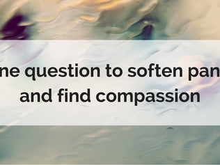 One question to soften panic and find compassion