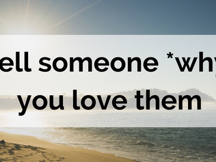 Tell someone *why* you love them