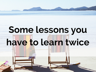 Some lessons you have to learn twice