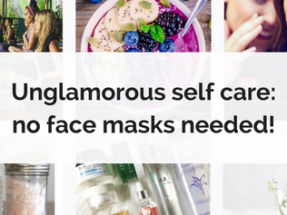 Unglamorous self care: no face masks needed!
