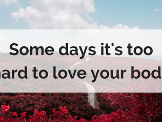 Some days it's too hard to love your body