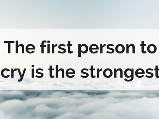 The first person to cry is the strongest